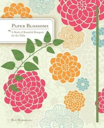 Paper Blossoms: A Pop-up Book of Beautiful Bouquets for the Table (Pop Up Book), Hardcover Book, By: Ray Marshall
