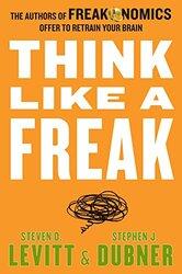 Think Like a Freak Intl: The Authors of Freakonomics Offer to Retrain Your Brain, Paperback Book, By: Steven D. Levitt