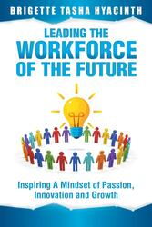 Leading the Workforce of the Future: Inspiring a Mindset of Passion, Innovation and Growth, Paperback Book, By: Brigette Tasha Hyacinth