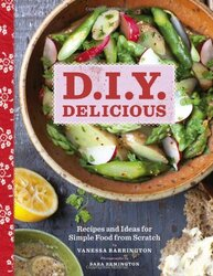 D.I.Y. Delicious: Recipes and Ideas for Simple Food from Scratch, Hardcover Book, By: Vanessa Barrington
