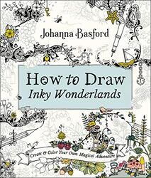 How to Draw Inky Wonderlands: Create and Color Your Own Magical Adventure, Paperback Book, By: Johanna Basford