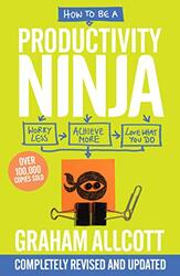 How to be a Productivity Ninja 2019 UPDATED EDITION: Worry Less, Achieve More and Love What You Do, Paperback Book, By: Graham Allcott