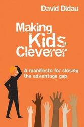 Making Kids Cleverer: A manifesto for closing the advantage gap, Paperback Book, By: David Didau