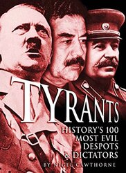 Tyrants: History's 100 Most Evil Despots & Dictators, Hardcover Book, By: Nigel Cawthorne