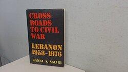 Cross Roads To Civil War Lebanon 1958-1976, Hardcover, By: Kamal Salibi