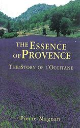 The Essence of Provence: The Story of L'Occitane, Paperback Book, By: Pierre Magnan