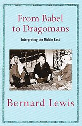 From Babel to Dragomans: Interpreting the Middle East, Paperback, By: Bernard Lewis