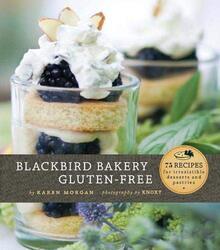 Blackbird Bakery Gluten-Free: 75 Recipes for Irresistible Gluten-Free Desserts and Pastries, Hardcover Book, By: Karen Morgan