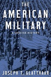 The American Military: A Concise History, Hardcover Book, By: Joseph T. Glatthaar