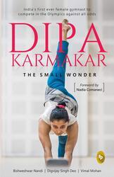 Dipa Karmakar: The Small Wonder, Hardcover Book, By: Bishweshwar Nandi - Digvijay Singh Deo - Vimal Mohan
