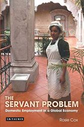 The Servant Problem: Domestic Employment in a Global Economy, Paperback, By: Rosie Cox