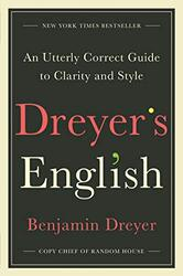 Dreyer's English: An Utterly Correct Guide to Clarity and Style, Hardcover Book, By: Benjamin Dreyer