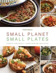 Small Planet, Small Plates: Earth-Friendly Vegetarian Recipes, Hardcover Book, By: Troth Wells