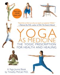 Yoga as Medicine: The Yogic Prescription for Health and Healing, Paperback Book, By: Yoga Journal