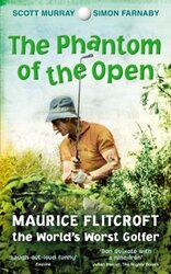 """The Phantom of the """"Open"""": Maurice Flitcroft, the World's Worst Golfer, Paperback, By: Scott Murray"""
