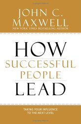 How Successful People Lead: Taking Your Influence to the Next Level, Hardcover Book, By: John C. Maxwell