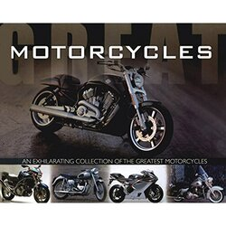 Great Motorcycles: An Exhilarating Collection of the Greatest Motorcycles (Best Ever Db), Hardcover Book, By: Parragon Book Service Ltd