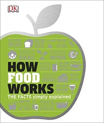 How Food Works: The Facts Visually Explained, Hardcover Book, By: DK