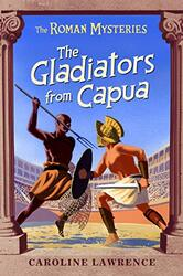 The Gladiators from Capua: Vol 8 (Roman Mysteries), Paperback Book, By: Caroline Lawrence