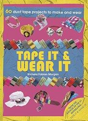 Tape it & Wear it: 60 Duct Tape Projects to Make and Wear, Paperback Book, By: Richela Fabian Morgan