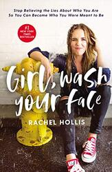 Girl, Wash Your Face: Stop Believing the Lies About Who You Are so You Can Become Who You Were Meant, Hardcover Book, By: Rachel Hollis