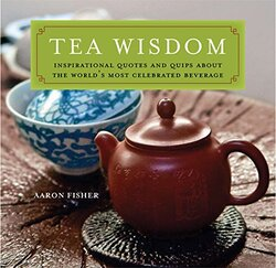Tea Wisdom: Inspirational Quotes and Quips About the World's Most Celebrated Beverage, Paperback Book, By: Aaron Fisher