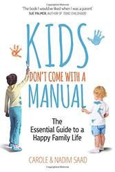 Kids Don't Come With a Manual - The Essential Guide to a Happy Family Life, Paperback Book, By: Carole Saad