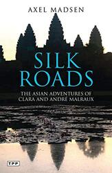 Silk Roads: The Asian Adventures of Clara and Andre Malraux, Paperback Book, By: Axel Madsen