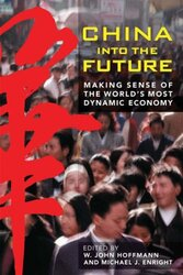 China Into the Future: Making Sense of the World's Most Dynamic Economy, Hardcover, By: W. John Hoffmann
