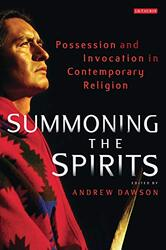 Summoning the Spirits: Possession and Invocation in Contemporary Religion, Paperback Book, By: Andrew Dawson