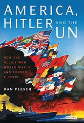 America, Hitler and the UN: How the Allies Won World War II and Forged a Peace, Hardcover Book, By: Dan Plesch