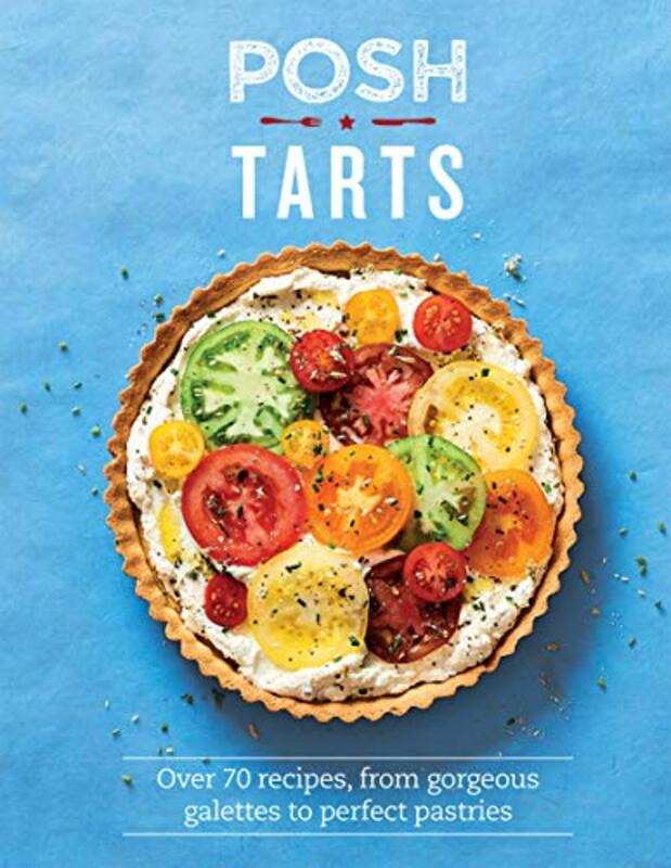 Posh Tarts: Over 70 recipes, from gorgeous galettes to perfect pastries, Hardcover Book, By: Phillippa Spence