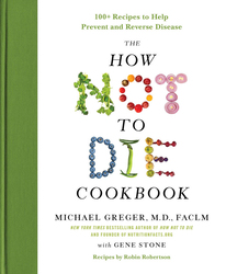 The How Not to Die Cookbook: 100+ Recipes to Help Prevent and Reverse Disease, Hardcover Book, By: Michael Greger and Gene Stone
