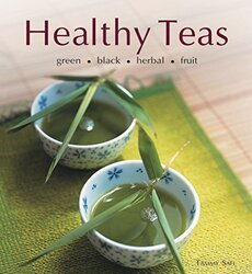 Healthy Teas: Green-Black-Herbal-Fruit, Hardcover Book, By: Tammy Safi