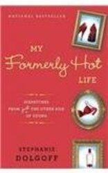 My Formerly Hot Life: Dispatches from Just the Other Side of Young, Hardcover Book, By: Stephanie Dolgoff