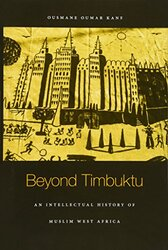 Beyond Timbuktu: An Intellectual History of Muslim West Africa, Hardcover Book, By: Ousmane Oumar Kane