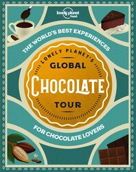Lonely Planet's Global Chocolate Tour, Hardcover Book, By: Lonely Planet Food