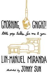 Gmorning, Gnight!: Little Pep Talks for Me & You, Hardcover Book, By: Lin-Manuel Miranda