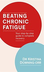 Beating Chronic Fatigue: Your Step-by-step Guide to Complete Recovery, Paperback Book, By: Kristina Downing-Orr