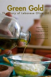 Green Gold: The Story Of Lebanese Olive Oil, Hardcover, By: Elizabeth Sabieh Sabina Mahfoud