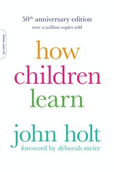 How Children Learn, 50th anniversary edition, Paperback Book, By: John Holt
