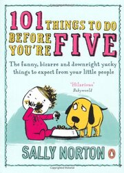 101 Things to Do Before You're Five: The funny, bizarre and downright yucky things to expect from yo, Paperback Book, By: Sally Norton