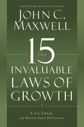 The 15 Invaluable Laws of Growth: Live Them and Reach Your Potential, Hardcover Book, By: John C. Maxwell