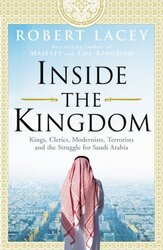 Inside the Kingdom: Kings, Clerics, Modernists, Terrorists, and the Struggle for Saudi Arabia, Paperback Book, By: Robert Lacey