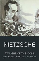 Twilight Of The Idols/Antichrist/Ecce Homo (Wordsworth Classics of World Literature): WITH Antichris, Paperback, By: Nietzsche