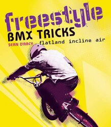 Freestyle BMX Tricks: Flatland and Air, Paperback Book, By: Sean D'Arcy