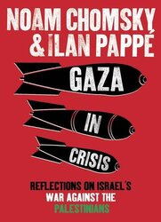 Gaza in Crisis: Reflections on Israel's War Against the Palestinians, Hardcover Book, By: Noam Chomsky