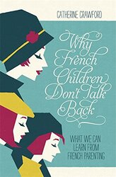 Why French Children Don't Talk Back, Paperback Book, By: Catherine Crawford
