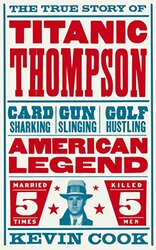 Titanic Thompson: The Man Who Bet on Everything, Paperback Book, By: Kevin Cook