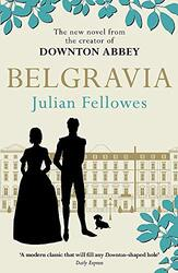 Julian Fellowes's Belgravia: A tale of secrets and scandal set in 1840s London from the creator of D, Paperback Book, By: Julian Fellowes